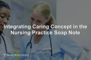 Integrating Caring Concept in the Nursing Practice Soap Note