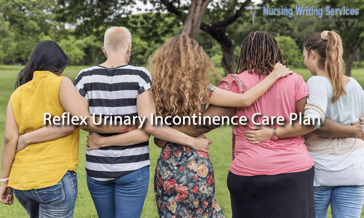 Reflex Urinary Incontinence Care Plan Writing Help