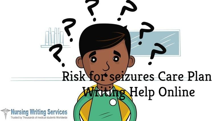 Risk for seizures Care Plan Writing Help Online