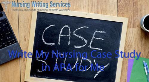 write my nursing case study APA for me - For Nursing Students